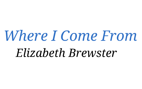 where i come from by elizabeth brewster