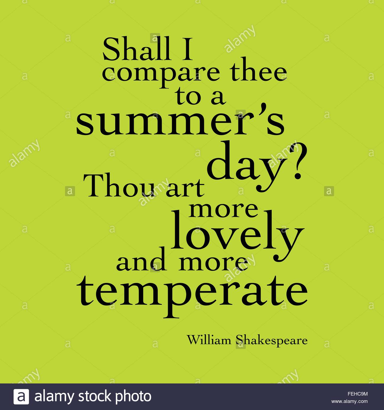 imagery of shall i compare thee to a summer s day Shall i compare thee to a summer's day is a lyrical poem, comprising complete features of sonnet form it has fourteen lines in total, divided into three quatrains then followed by a couplet almost every line in this sonnet directly conveys the subject matter with many clear and vivid images.